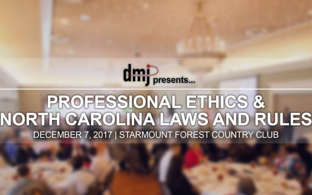 DMJ Presents: Professional Ethics and North Carolina Laws and Rules (2017)