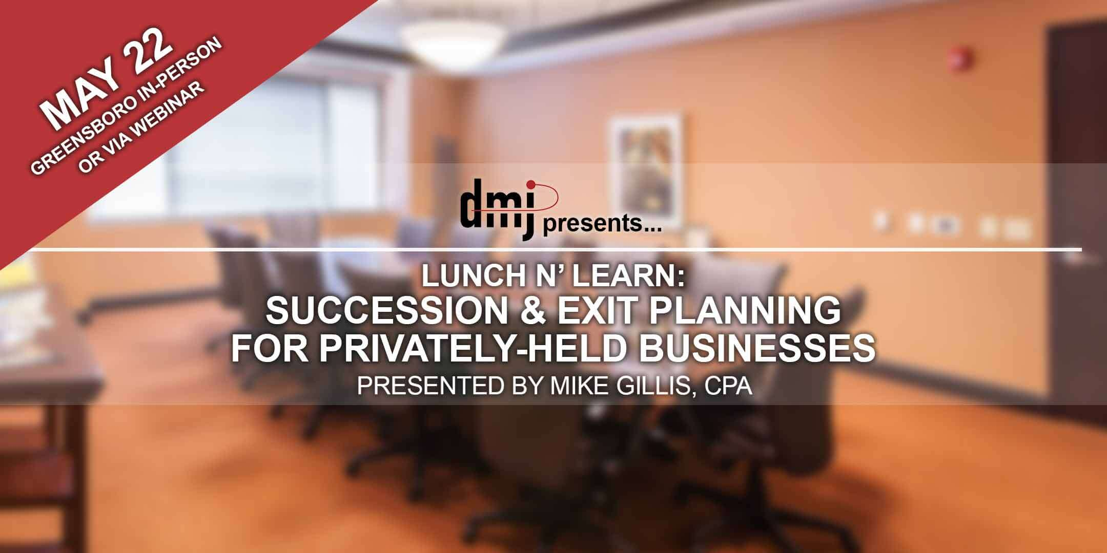 Lunch n' Learn: Succession & Exit Planning for Privately Held Businesses (Greensboro In-Person & Webinar)