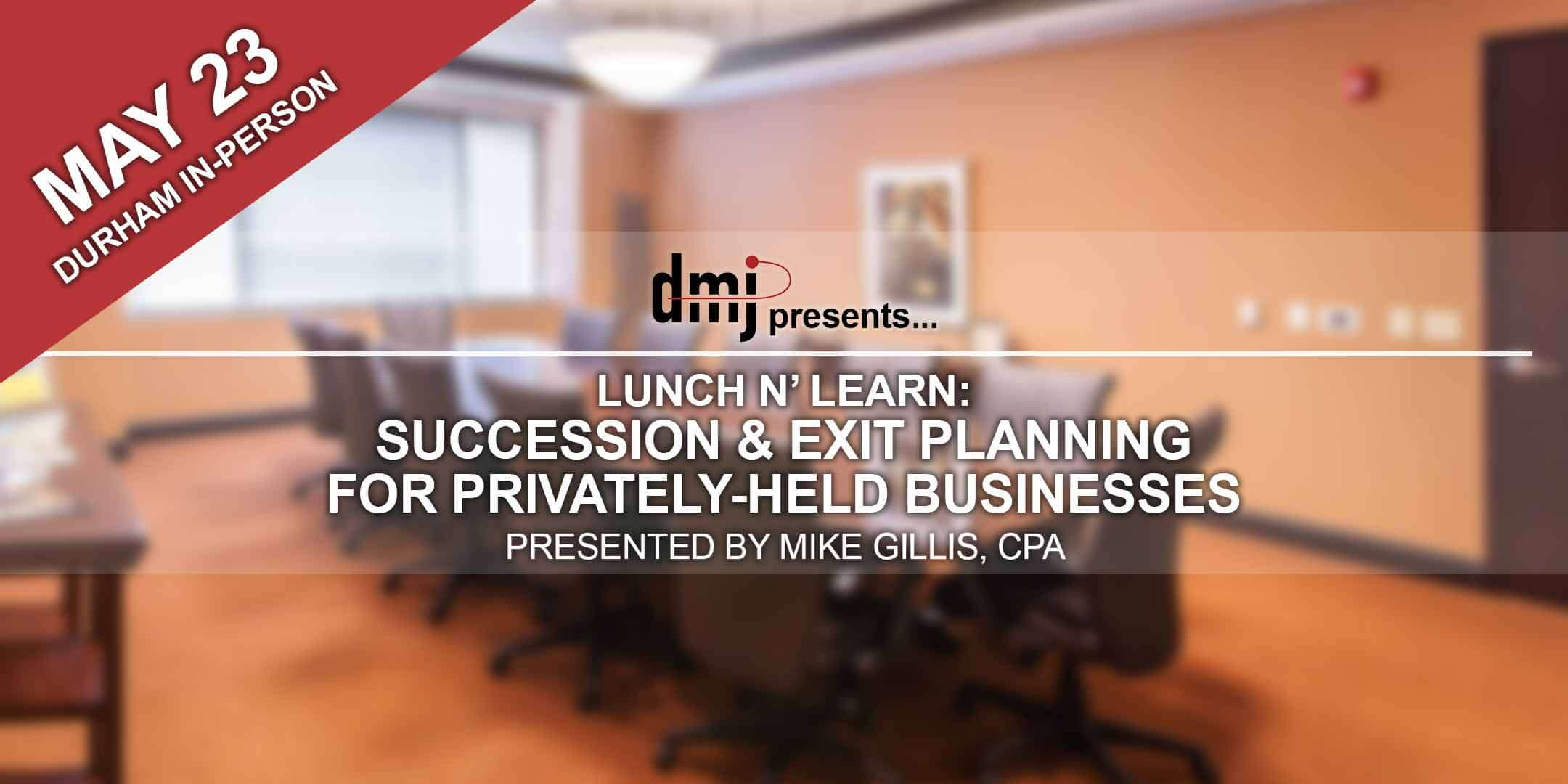 Lunch n' Learn: Succession & Exit Planning for Privately Held Businesses (Durham In-Person)